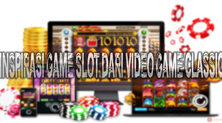 Inspirasi Game Slot Dari Video Game Classic